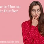 Best Tips on How to Use an Air Purifier for Maximum Benefits