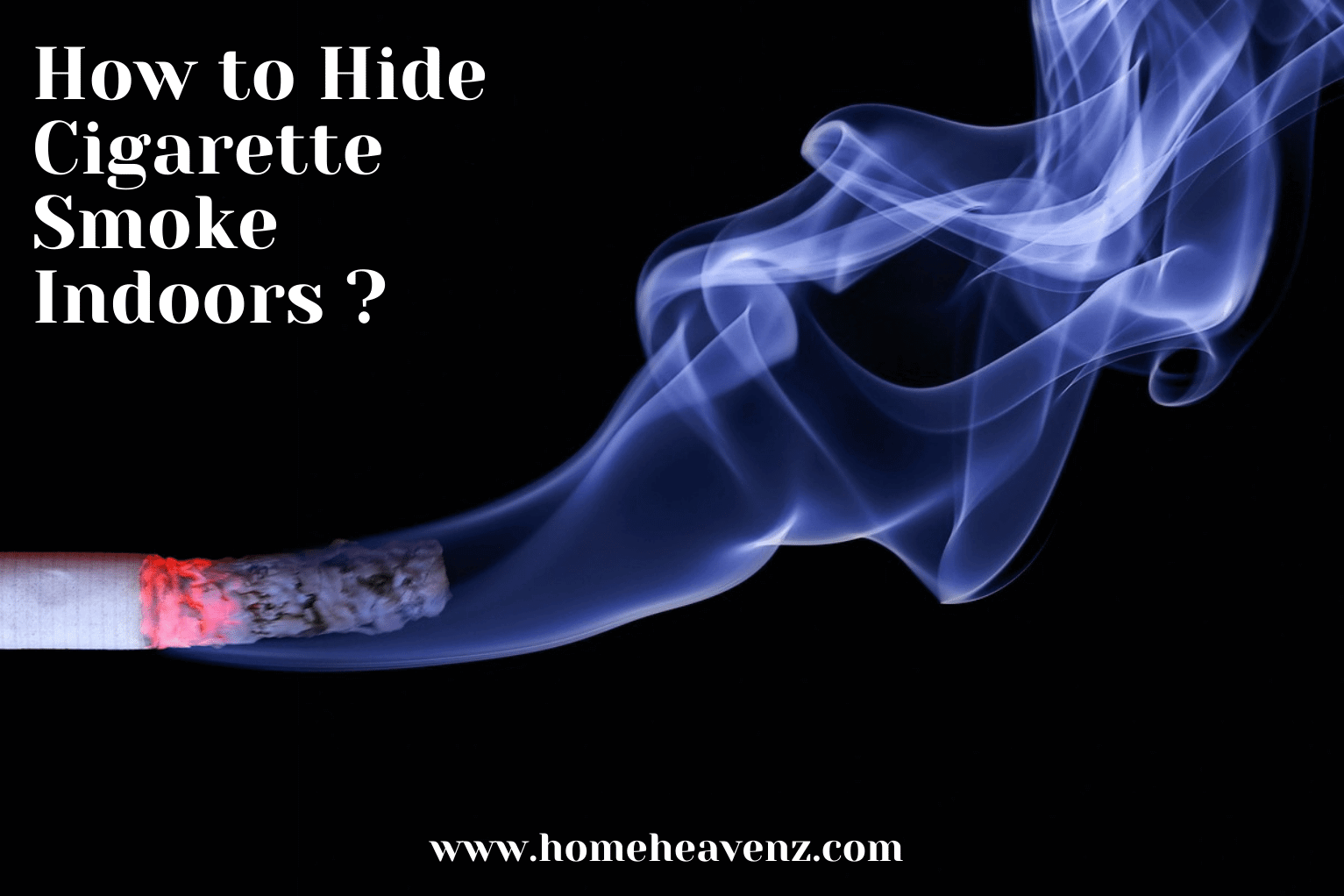 How to Hide Cigarette Smoke Indoors