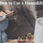 When to Use a Humidifier – Types Benefits and Risks of Using Humidifier