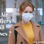 Do Air Purifiers Kill Viruses Including Coronavirus COVID-19?